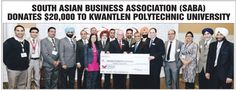 """South Asian Business Association of British Columbia www.sababc.ca raised Cad $ 40,000 endowment funds to support the one annual entrepreneurial scholarship for a business program at Kwantlen Polytechnic University, British Columbia, Canada and another annual Scholarship for """"International Training Program for Nurses"""" in the Kwantlen Polytechnic University, British Columbia, Canada. These annual scholarships will be awarded forever."""