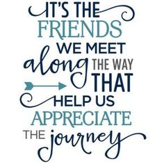 Silhouette Design Store - View Design #121937: it's the friends we meet along the way phrase Cute Love Quotes, Great Quotes, Inspirational Quotes, Super Quotes, Bff Quotes, Best Friend Quotes, Quotes To Live By, Meeting New Friends Quotes, Friend Sayings