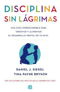 Disciplina sin lágrimas, de Daniel J. Siegel y Tina Payne Bryson - Editorial, Ediciones B - Signatura 371 SIE dis - Código de barras: 3330456