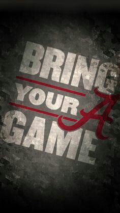 Bring your A game - Alabama football