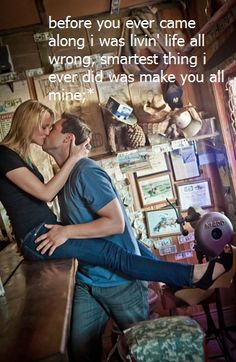someday a guy might feel this way about me ;) -Eli young band (first dance song)