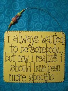i always wanted to be somebodybut now i realize i by gotmojo, via Etsy.  ~Lily Tomlin