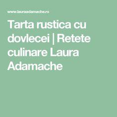 Tarta rustica cu dovlecei | Retete culinare Laura Adamache