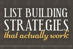 11 List Building Strategies That Actually Work! Do you have email list shame? Come on, fess up! We all have at some point.  Are your subscriber numbers well below 4 or 5 figures?  If you shook your head yes to either question, secretly or not, you're about to be badassified.  First, a little tough love…  STOP wasting time increasing your social media followers and START implementing list building strategies!