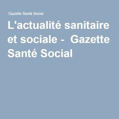 L'actualité sanitaire et sociale - Gazette Santé Social