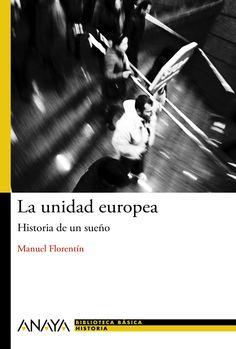 LA UNIDAD EUROPEA. Historia de un sueño