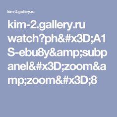 kim-2.gallery.ru watch?ph=A1S-ebu8y&subpanel=zoom&zoom=8