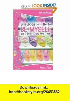 Everybody Tells Me to Be Myself but I Dont Know Who I Am Building Your Self-Esteem (Faithgirlz!) (9780310712954) Nancy Rue , ISBN-10: 0310712955  , ISBN-13: 978-0310712954 ,  , tutorials , pdf , ebook , torrent , downloads , rapidshare , filesonic , hotfile , megaupload , fileserve