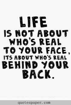 Life is about who is real behind your back | #Quotes About Life
