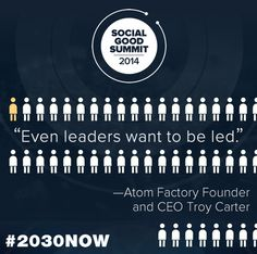 Quote from Atom Factory Founder and CEO Troy Carter #2030Now #SocialGood www.mashable.com/sgs More tomorrow!
