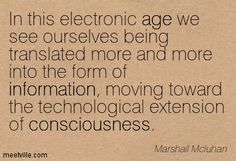 Marshall McLuhan. Marshall Mcluhan, Information Age, Media Studies, Postmodernism, Writings, Ecology, Writing Tips, Consciousness, Quotations