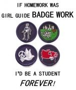 If Homework was Girl Guide Badge Work I'd be a Student FOREVER!  (or Boy Scout Badge work too)