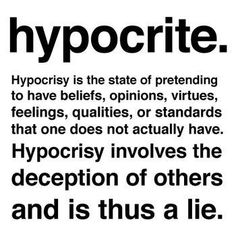 My peave with some people. The hypocrite. Pretty much be consistent..If you don't like the actions of one, don't let another slide by..