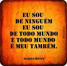 Eu sou de ninguém, eu sou de todo mundo e todo mundo é meu também. #MarisaMonte