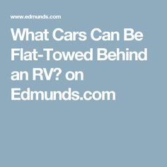 What Cars Can Be Flat-Towed Behind an RV? on Edmunds.com