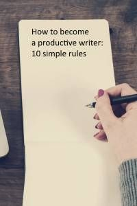 How to become a productive writer: 10 simple rules