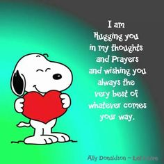 I am hugging you in my thoughts and prayers and wishing you always the very best of whatever comes your way.