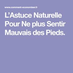 L'Astuce Naturelle Pour Ne plus Sentir Mauvais des Pieds. Health, Blog, Julie, Kitchenaid, Foot Care, Natural Beauty, Beauty Recipe, Vinegar, Health Care