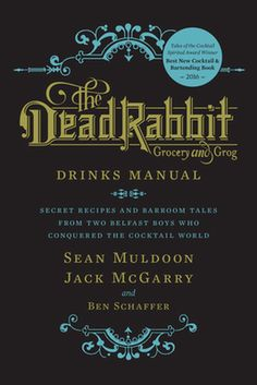 The Dead Rabbit Drinks Manual: Secret Recipes and Barroom Tales from Two Belfast Boys Who Conquered the Cocktail World - The Nile