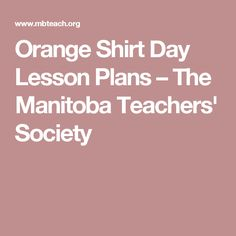 Orange Shirt Day is held every September The Manitoba Teachers' Society – together with Manitoba's education partners and many Indigenous organizations – will be honouring re… Residential Schools, Primary Classroom, Orange Shirt, Social Science, Social Studies, Lesson Plans, Teacher, How To Plan, Day