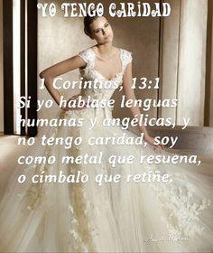 YO TENGO CARIDAD 1ª a los Corintios, 13:1 - Si yo hablase lenguas humanas y angélicas, y no tengo caridad, soy como metal que resuena, o címbalo que retiñe.