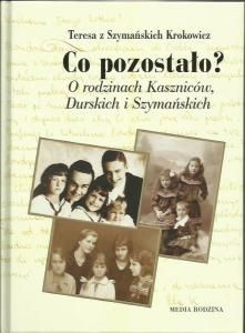 Okładka książki Co pozostało? O rodzinach Kaszniców, Durskich i Szymańskich. Teresa Krokowicz
