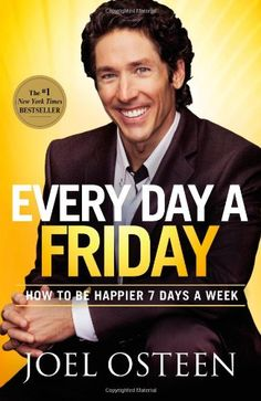 Everyday CAN feel like a Friday if you chose...it really is that simple. :)  Every Day a Friday: How to Be Happier 7 Days a Week by Joel Osteen,http://www.amazon.com/dp/0892969903/ref=cm_sw_r_pi_dp_j1Gmsb1R1X21W47V