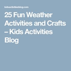 25 Fun Weather Activities and Crafts – Kids Activities Blog