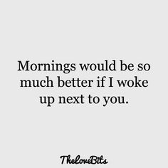 50 Cute Missing You Quotes to Express Your Feelings - TheLoveBits - Maybe some mornings only. Like, every morning. Cute Missing You Quotes, Cute Miss You, Soulmate Love Quotes, Cute Love Quotes, Romantic Love Quotes, I Just Love You, Couple Quotes, Words Quotes, Me Quotes