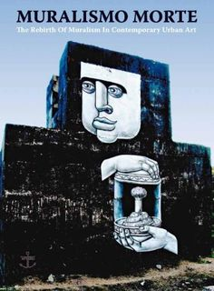 Muralsimo Morte: The Rebirth of Muralism  in Contemporary Urban Art by Jens Besser