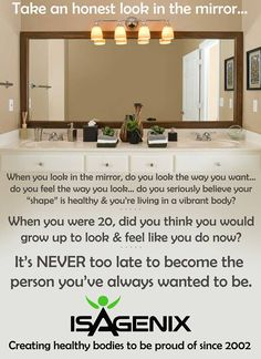 Are you happy with the way you look and feel? If not, start living the ISAGENIX LIFE. For more information, http://dianechamplin.isagenix.com