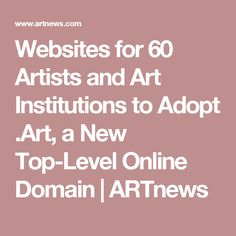 Websites for 60 Artists and Art Institutions to Adopt .Art, a New Top-Level Online Domain | ARTnews