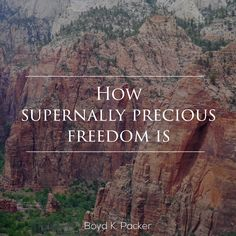 "President Boyd K. Packer: ""How supernally precious freedom is."" #lds #quotes"