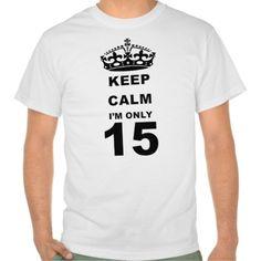 keep calm im only 15 t-shirt