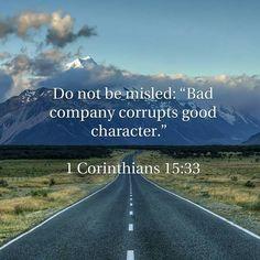 "1 Corinthians 15:33. Do not be misled: "" bad company corrupts good character."""