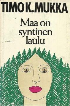 Timo K. Mukka: Maa on syntinen laulu Books To Read, My Books, Ebook Pdf, Read More, Novels, Scene, Songs, Film, Reading