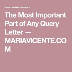 The Most Important Part of Any Query Letter — MARIAVICENTE.COM