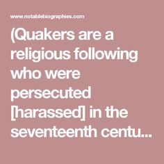 (Quakers are a religious following who were persecuted [harassed] in the seventeenth century for their beliefs and forced to find new homes in Europe and America.)