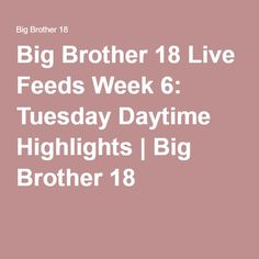 Big Brother 18 Live Feeds Week 6: Tuesday Daytime Highlights | Big Brother 18