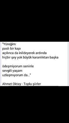 Yüreğim: Paslı bir kapı Açılınca da inildeyerek ardında  Hiçbir şey tok büyük karanlıktan başka Ahmet Oktay