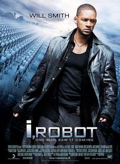 """""""I, Robot"""" (2004) A great sci fi.  Will Smith is great in everything he does."""