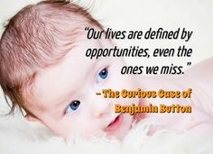 Our lives are defined by opportunities, even the ones we miss. #opportunity #moviequote #movies ++++ The Curious Case of Benjamin Button ++++ #slideshare presentation showing #lifelessons and #quotes from some #awesome movies #motivate and #inspire!