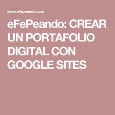 eFePeando: CREAR UN PORTAFOLIO DIGITAL CON GOOGLE SITES