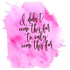 I didn't come this far to only come this far - quotes
