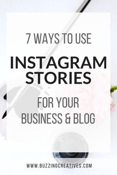 7 Ways to Use Instagram Stories for your Business and Blog << Buzzing Creatives