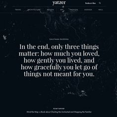 "‪#‎Yatzerquoteoftheday‬ ""In the end, only three things matter: how much you loved, how gently you lived, and how gracefully you let go of things not meant for you."" ‪#‎GautamaBuddha‬, featured: https://www.yatzer.com/mind-the-map-gestalten"