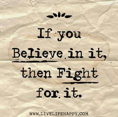 If you believe in it, then fight for it. by deeplifequotes, via Flickr