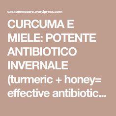 CURCUMA E MIELE: POTENTE ANTIBIOTICO INVERNALE (turmeric + honey= effective antibiotic against winter desease)