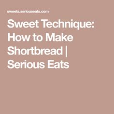 Sweet Technique: How to Make Shortbread | Serious Eats