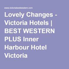 Lovely Changes - Victoria Hotels | BEST WESTERN PLUS Inner Harbour Hotel Victoria Hotel Victoria, Harbor Hotel, Edge Design, Best Western, Hotels, Change, Live, Blog, Blogging